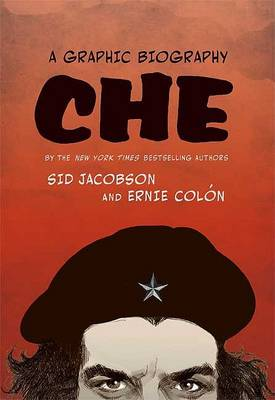Che: A Graphic Biography by Sid Jacobson