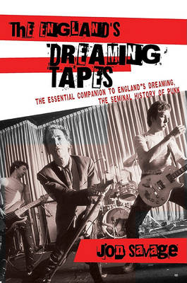 England's Dreaming Tapes by Jon Savage