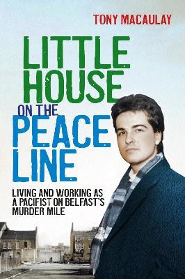 Little House on the Peace Line by Tony Macaulay