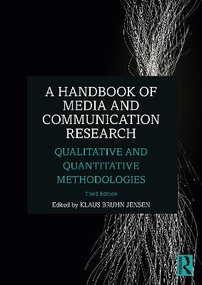 A Handbook of Media and Communication Research: Qualitative and Quantitative Methodologies by Klaus Bruhn Jensen