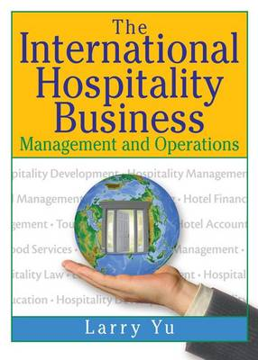 The International Hospitality Business by Lawrence Yu