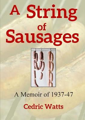 A String of Sausages: A Memoir of 1937-47 by Prof. Cedric Watts