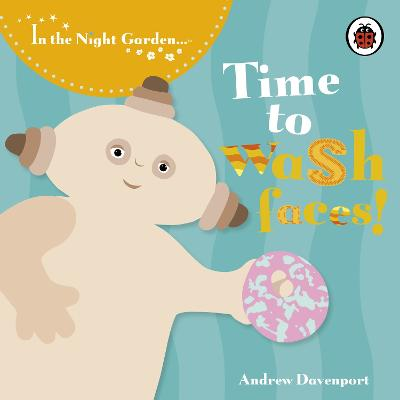 In the Night Garden: Time to Wash Faces! book