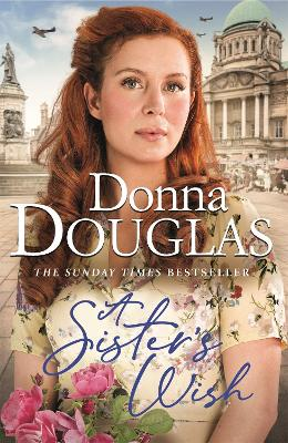 A Sister's Wish: A dramatic and heartwarming new saga from the bestselling author by Donna Douglas
