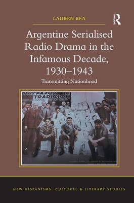 Argentine Serialised Radio Drama in the Infamous Decade, 1930-1943 book