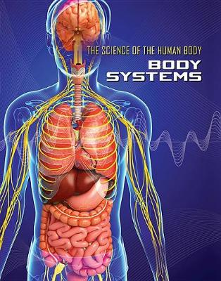 Science of the Human Body: Body Systems by James Shoals