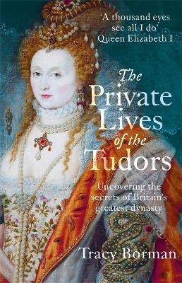 Private Lives of the Tudors by Tracy Borman