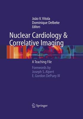 Nuclear Cardiology and Correlative Imaging by Joao V. Vitola