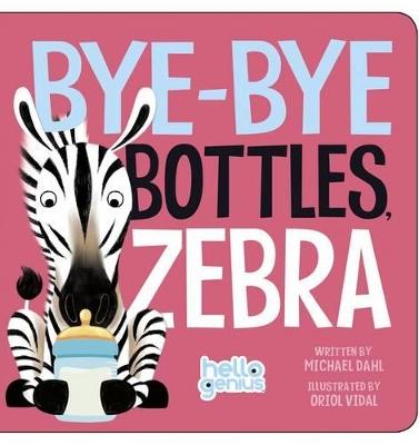 Bye-Bye Bottles, Zebra by ,Michael Dahl