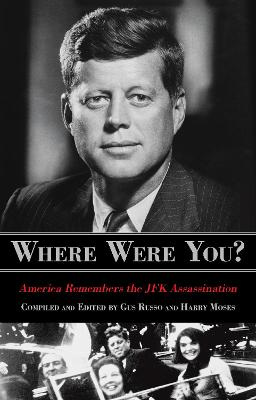 Where Were You?: America Remembers The JFK Assassination by Gus Russo
