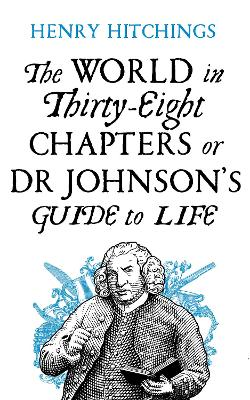 World in Thirty-Eight Chapters or Dr Johnson's Guide to Life by Henry Hitchings