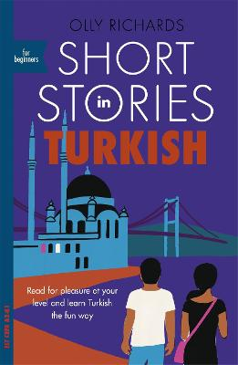 Short Stories in Turkish for Beginners: Read for pleasure at your level, expand your vocabulary and learn Turkish the fun way! book