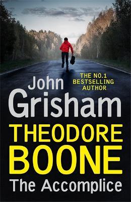 Theodore Boone: The Accomplice: Theodore Boone 7 by John Grisham