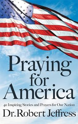 Praying for America: 40 Inspiring Stories and Prayers for Our Nation book