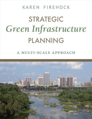 Strategic Green Infrastructure Planning by Karen Firehock