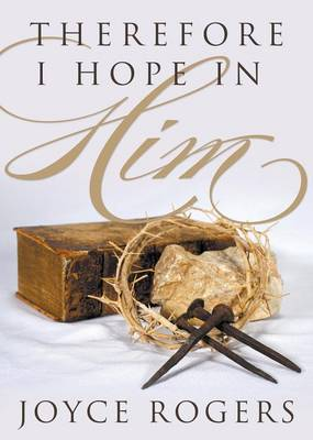 Therefore, I Hope in Him! by Joyce Rogers