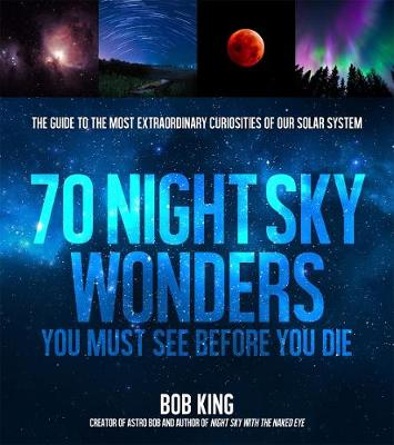 Wonders of the Night Sky You Must See Before You Die by Bob King