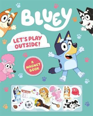 Bluey: Let's Play Outside!: A Magnet Book by Bluey