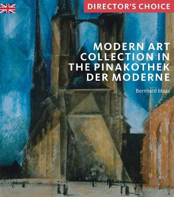 Modern Art Collection in the Pinakothek der Moderne Munich: Director's Choice by Bernhard Maaz