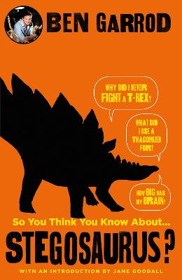 So You Think You Know About Stegosaurus? by Ben Garrod