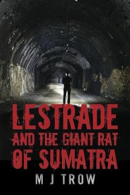 Lestrade and the Giant Rat of Sumatra by M J Trow
