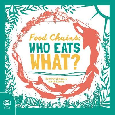 Food Chains: Who eats what? by Sam Hutchinson