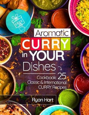Aromatic Curry in Your Dishes.Cookbook by Ryan Hart