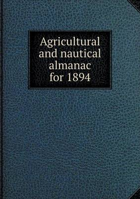 Agricultural and Nautical Almanac for 1894 by J. McMillan