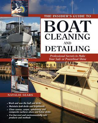 The Insider's Guide to Boat Cleaning and Detailing by Natalie Sears