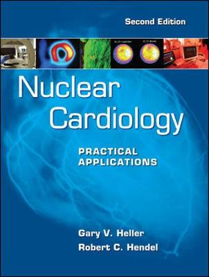 Nuclear Cardiology: Practical Applications, Second Edition by Gary V. Heller