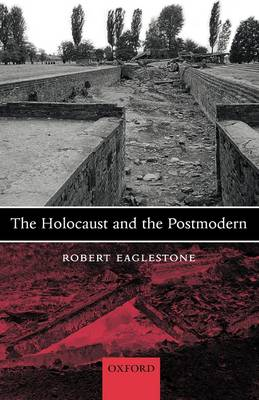 The Holocaust and the Postmodern by Robert Eaglestone