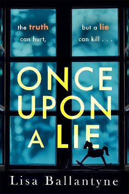 Once Upon a Lie: From the Richard & Judy Book Club bestselling author of The Guilty One by Lisa Ballantyne
