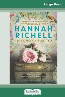 The The Peacock Summer: A house of secrets Long ago betrayals And two women trapped by the past (16pt Large Print Edition) by Hannah Richell