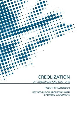 Creolization of Language and Culture by Robert Chaudenson