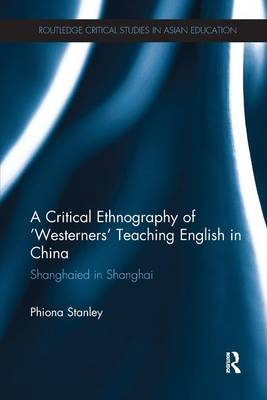 A Critical Ethnography of `Westerners' Teaching English in China by Phiona Stanley
