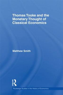 Thomas Tooke and the Monetary Thought of Classical Economics by Matthew Smith