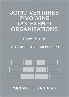 Joint Ventures Involving Tax-Exempt Organizations: 2011 Cumulative Supplement: 2011 by Michael I. Sanders