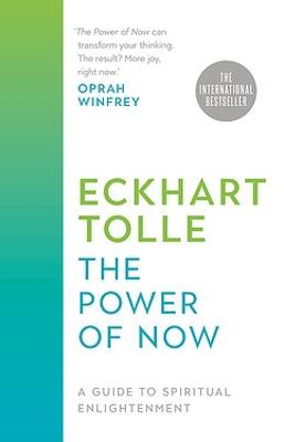 The Power of Now: A Guide to Spiritual Enlightenment by Eckhart Tolle