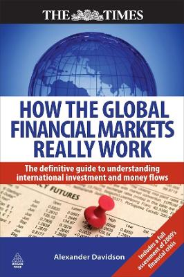 How the Global Financial Markets Really Work by Alexander Davidson