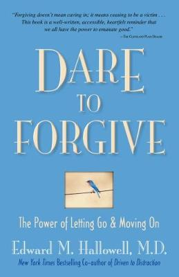 Dare to Forgive by Edward M. Hallowell