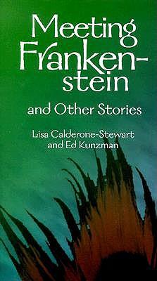Meeting Frankenstein and Other Stories: Stories for Teens by Lisa-Marie Calderone-Stewart