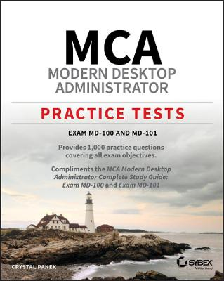 MCA Modern Desktop Administrator Practice Tests: Exam MD-100 and MD-101 by Crystal Panek