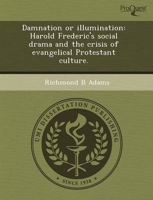 Damnation or Illumination: Harold Frederic's Social Drama and the Crisis of Evangelical Protestant Culture by Mark Walsh
