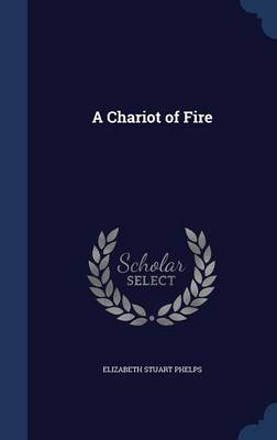 A Chariot of Fire by Elizabeth Stuart Phelps