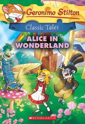 Geronimo Stilton Classic Tales: Alice in Wonderland by Geronimo Stilton