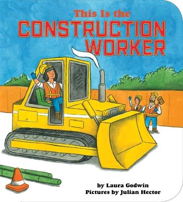 This Is The Construction Worker by Laura Godwin