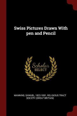 Swiss Pictures Drawn with Pen and Pencil by Samuel Manning