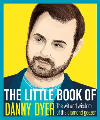 The Little Book of Danny Dyer: The wit and wisdom of the diamond geezer by Various