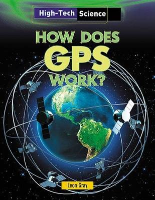 How Does GPS Work? by Leon Gray