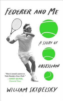 Federer and Me by William Skidelsky